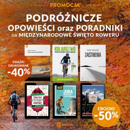 Przez świat na dwóch kółkach! ~Podróżnicze opowieści oraz poradniki na Międzynarodowe Święto Roweru [-40%| -50%]