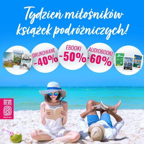 Tydzień miłośników książek podróżniczych! [Książki drukowane -40%| Ebooki -50%| Audiobooki -60%]