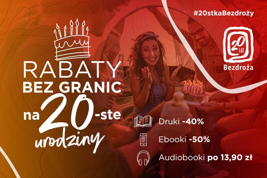 Rabaty bez granic na 20-ste urodziny [Książki drukowane -40%| Ebooki -50%| Audiobooki po 13.90 zł]