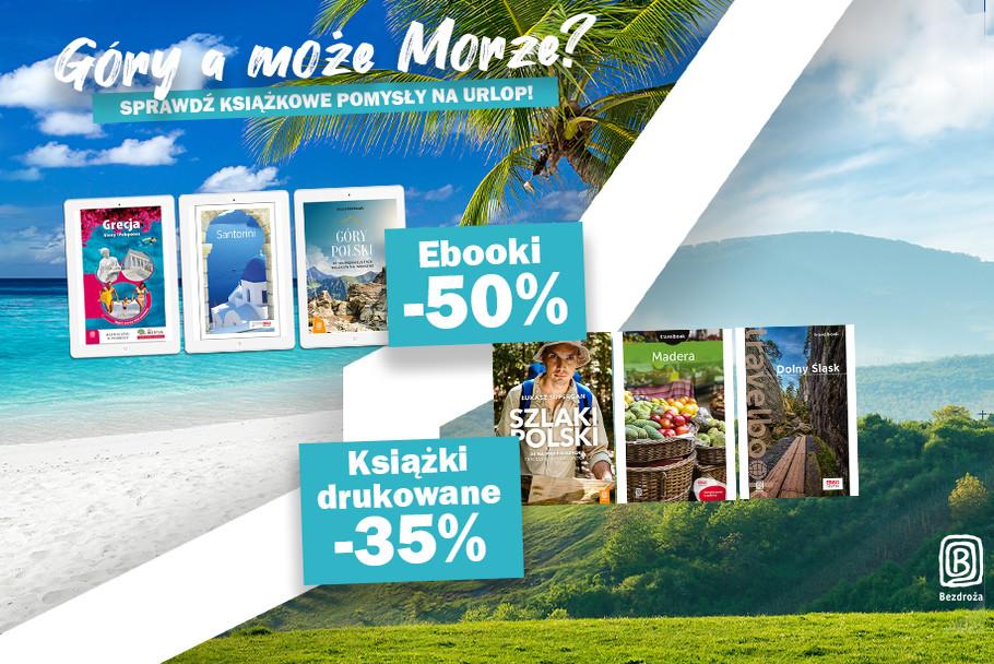 Góry a może Morze? Sprawdź książkowe pomysły na urlop! [Drukowane -35%| Ebooki -50%]