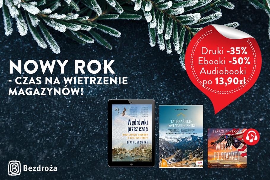 Nowy Rok - czas na wietrzenie magazynów! [Książki drukowane -35%| Ebooki -50%| Audiobooki po 13,90zł]