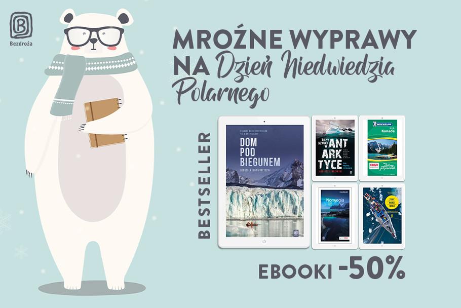 Mroźne wyprawy na Dzień Niedźwiedzia Polarnego [Ebooki -50%]
