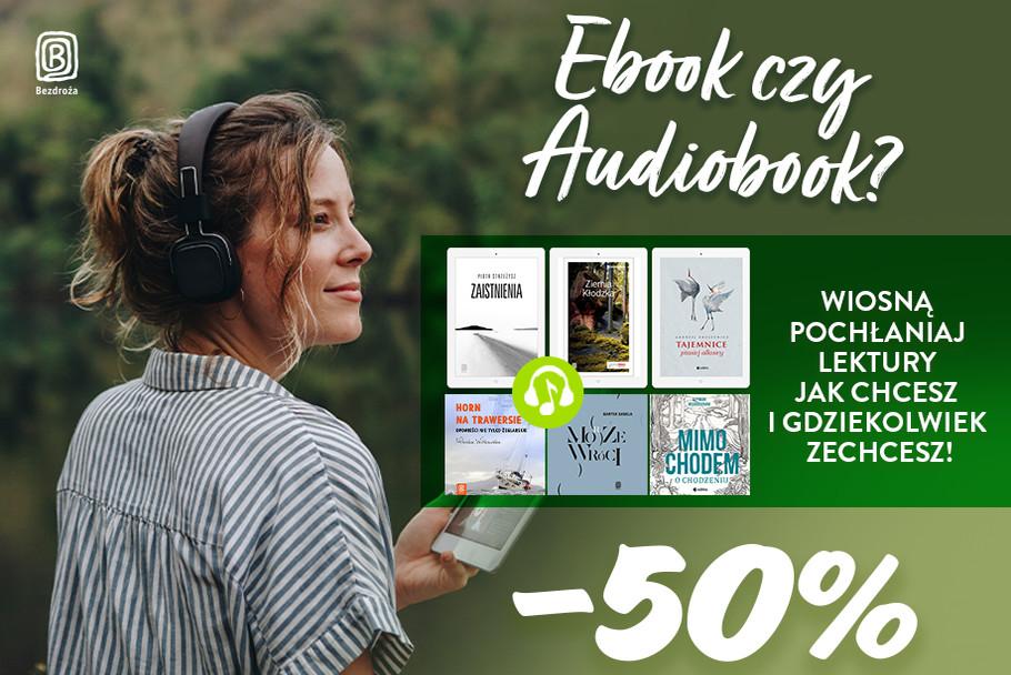 Ebook czy Audiobook? Wiosną pochłaniaj lektury jak chcesz i gdziekolwiek zechcesz! [-50%]