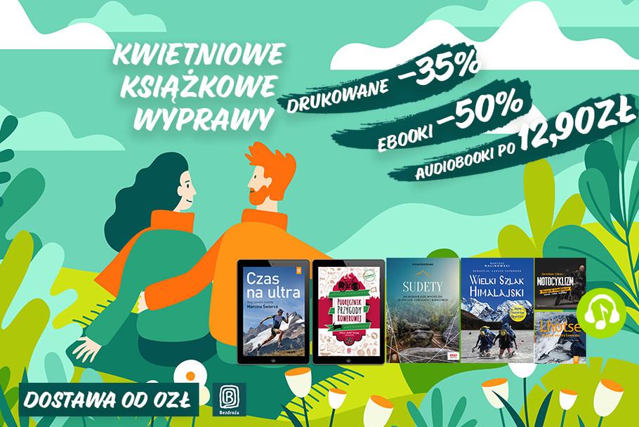 Kwietniowe Książkowe Wyprawy [Drukowane -35%| Ebooki -50%| Audiobooki po 12,90zł]