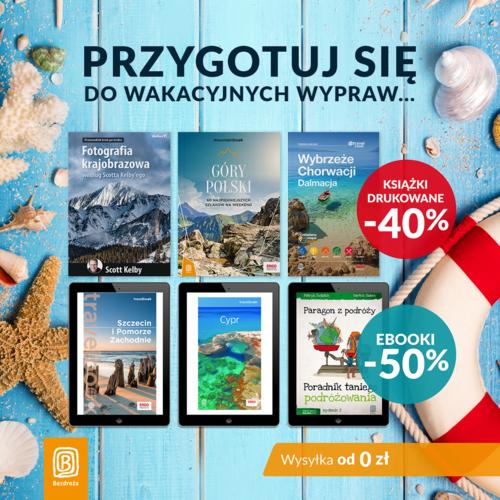 Przygotuj się do wakacyjnych wypraw... [Książki drukowane -40% i Ebooki -50%]