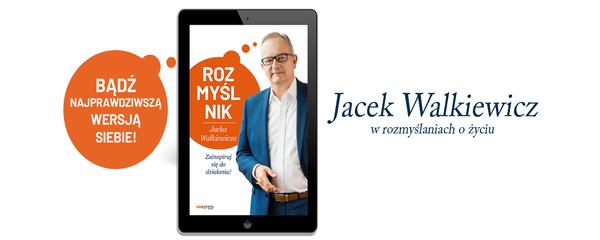 Okladka - https://ebookpoint.pl/ksiazki/rozmyslnik-jacka-walkiewicza-zainspiruj-sie-do-dzialania-jacek-walkiewicz,rojawa.htm