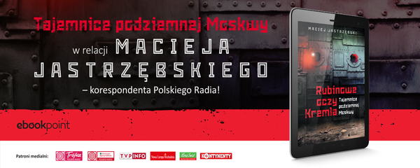 Okladka - http://ebookpoint.pl/ksiazki/rubinowe-oczy-kremla-tajemnice-podziemnej-moskwy-maciej-jastrzebski,podmos.htm