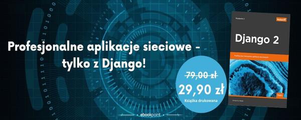 Django 2. Praktyczne tworzenie aplikacji sieciowych. Wydanie II (ebook)