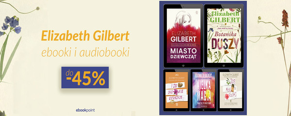 Elizabeth Gilbert [ebooki i audiobooki do -45%]