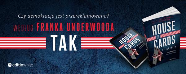 Okladka - http://ebookpoint.pl/ksiazki/house-of-cards-i-filozofia-demokracja-jest-przereklamowana-j-edward-hackett,hocafi.htm