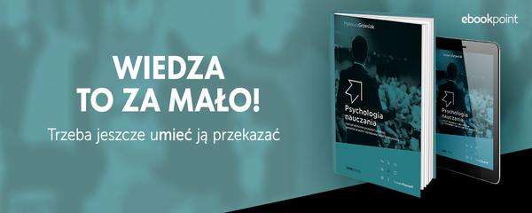 Okladka - http://ebookpoint.pl/ksiazki/psychologia-nauczania-czyli-jak-skutecznie-prowadzic-szkolenia-zarzadzac-grupami-i-wystepowac-prze-mateusz-grzesiak,wyjnau.htm