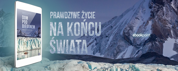Okladka - https://ebookpoint.pl/ksiazki/dom-pod-biegunem-goraczka-ant-arktyczna-dagmara-bozek-andryszczak-piotr-andryszczak,bedomp.htm#format/e