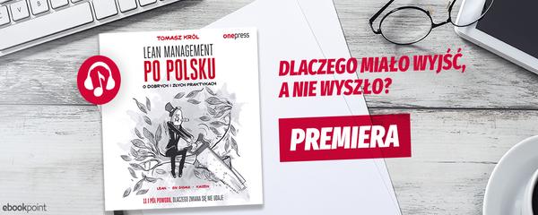 Okladka - https://ebookpoint.pl/ksiazki/lean-management-po-polsku-o-dobrych-i-zlych-praktykach-tomasz-krol,lemapo.htm#format/3