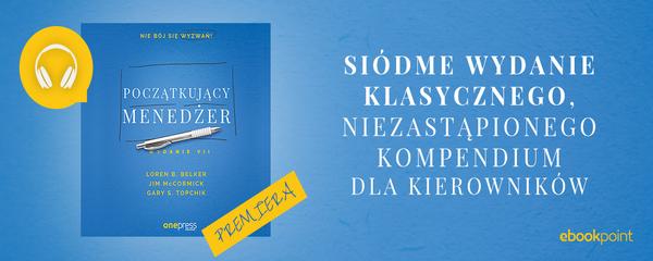 Okladka - https://ebookpoint.pl/bannerclick-newsaudio-505/ksiazki/poczatkujacy-menedzer-wydanie-vii-loren-b-belker-jim-mccormick-gary-s-topchik,pocme7.htm#format/3