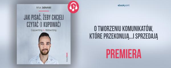 Okladka - https://ebookpoint.pl/bannerclick-newsaudio-626/ksiazki/jak-pisac-zeby-chcieli-czytac-i-kupowac-copywriting-webwriting-artur-jablonski,jakpic.htm#format/3