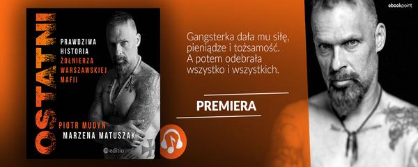 Okladka - https://ebookpoint.pl/bannerclick-newsaudio-492/ksiazki/ostatni-prawdziwa-historia-zolnierza-warszawskiej-mafii-piotr-mudyn-marzena-matuszak,oporep.htm#format/3
