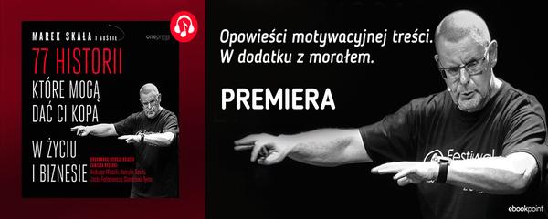 Okladka - https://ebookpoint.pl/bannerclick-newsaudio-472/ksiazki/77-historii-ktore-moga-dac-ci-kopa-w-zyciu-i-biznesie-marek-skala-i-goscie,77shor.htm#format/3