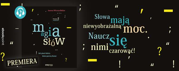 Okladka - https://ebookpoint.pl/ksiazki/magia-slow-jak-pisac-teksty-ktore-porwa-tlumy-wydanie-2-rozszerzone-joanna-wrycza-bekier,magsl2.htm#format/3