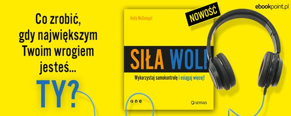 Okladka - https://ebookpoint.pl/ksiazki/sila-woli-wykorzystaj-samokontrole-i-osiagaj-wiecej-kelly-mcgonigal,silwol.htm#format/3