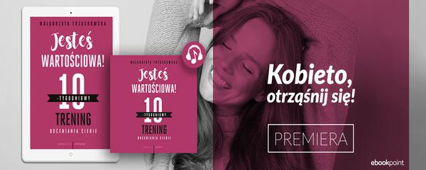 Okladka - https://ebookpoint.pl/ksiazki/jestes-wartosciowa-10-tygodniowy-trening-doceniania-siebie-malgorzata-trzaskowska,jeswar.htm#format/3