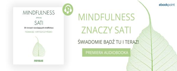 Okladka - https://ebookpoint.pl/bannerclick-newsaudio-629/ksiazki/mindfulness-znaczy-sati-25-cwiczen-rozwijajacych-mindfulness-tomasz-kryszczynski,mindfu.htm#format/3