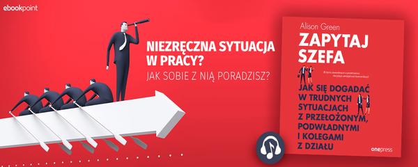 Okladka - https://ebookpoint.pl/ksiazki/zapytaj-szefa-jak-sie-dogadac-w-trudnych-sytuacjach-z-przelozonym-podwladnymi-i-kolegami-z-dzialu-alison-green,zapsze.htm#format/3
