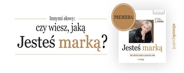 Okladka - https://ebookpoint.pl/ksiazki/jestes-marka-jak-odniesc-sukces-i-pozostac-soba-joanna-malinowska-parzydlo,jesmar.htm#format/3