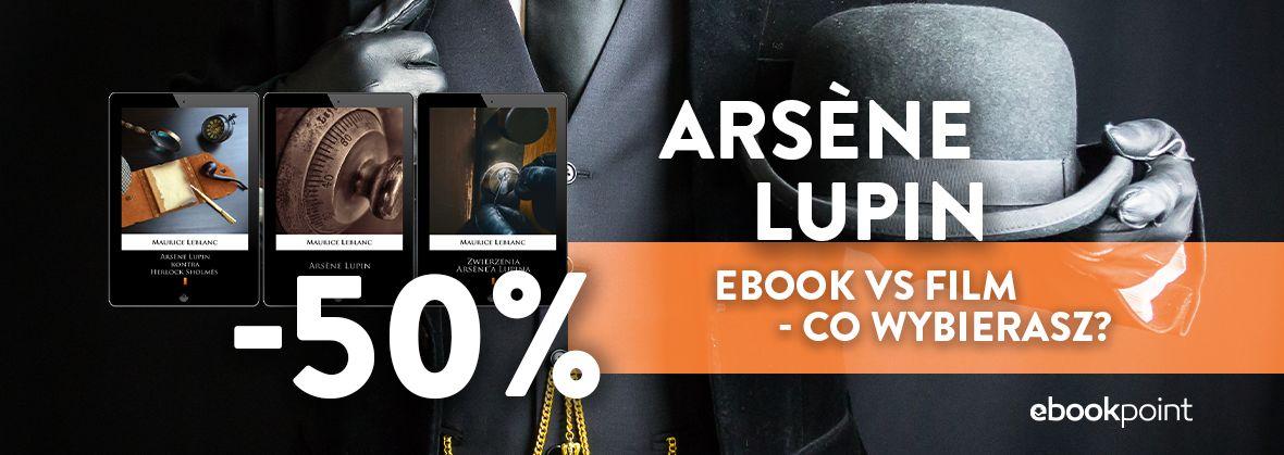 Promocja na ebooki ARSENE LUPIN / Ebook czy serial? / -50%