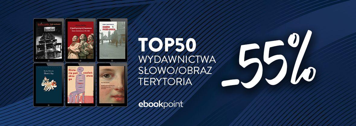 Promocja na ebooki TOP50 Wydawnictwa Słowo/Obraz Terytoria [-55%]
