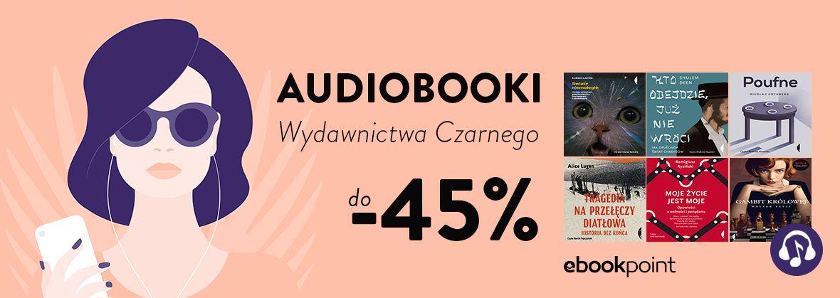 Promocja na ebooki Audiobooki Wydawnictwa Czarnego / do -45%