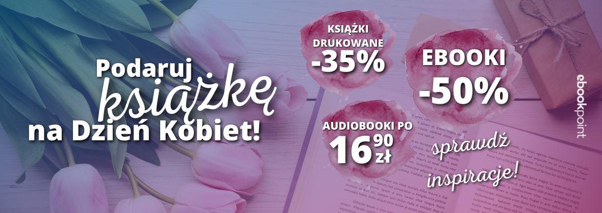 Promocja na ebooki Podaruj książkę na Dzień Kobiet! / Ebooki -50%, Audio po 16,90zł, Druk -35%