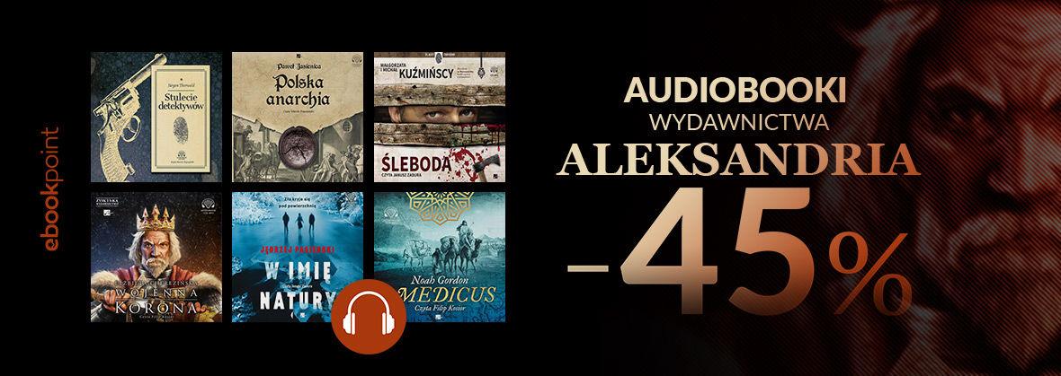 Promocja na ebooki Audiobooki Wydawnictwa ALEKSANDRIA [-45%]