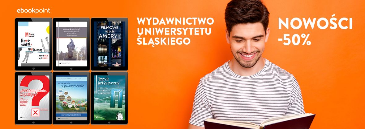 Promocja na ebooki Wydawnictwo Uniwersytetu Śląskiego / NOWOŚCI -50%