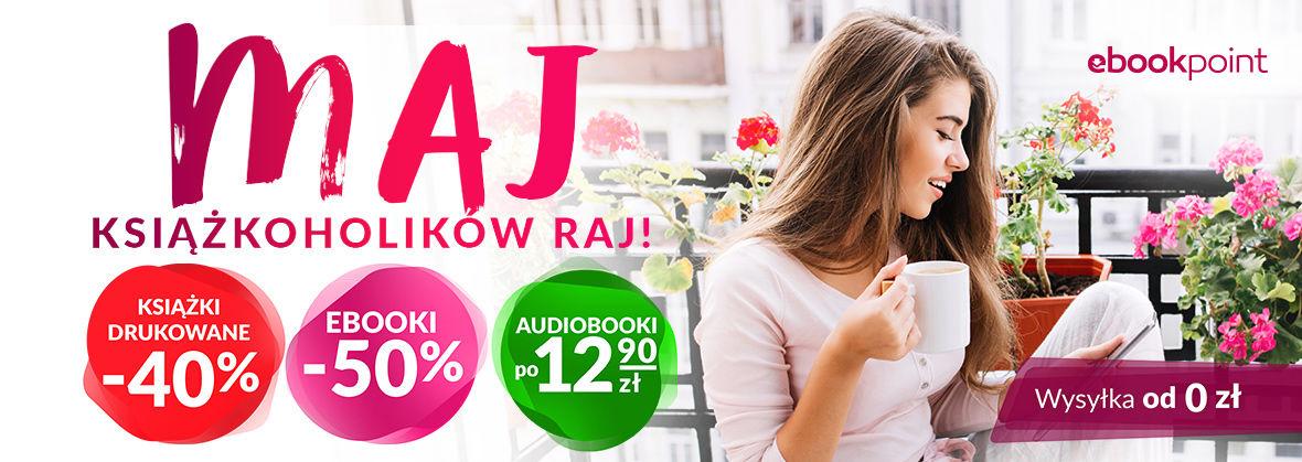 Promocja na ebooki Maj - książkoholików raj! / Ebooki -50% /  Audiobooki po 12.90 zł / Książki drukowane -40%