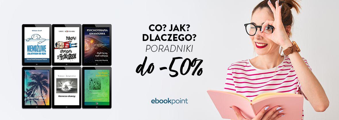Promocja na ebooki Dla dociekliwych! PORADNIKI [do -50%]