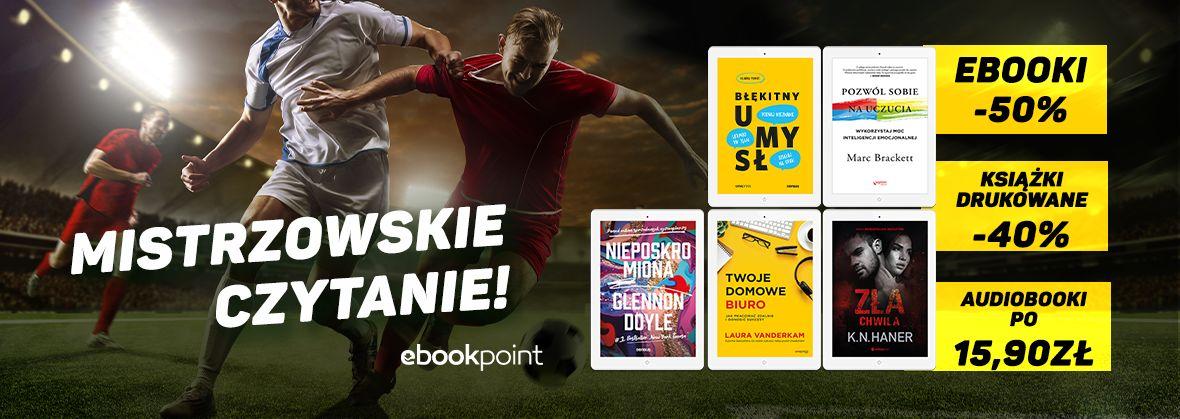 Promocja na ebooki MISTRZOWSKIE CZYTANIE! / Ebooki -50%, książki drukowane -40%, Audiobooki po 15,90zł