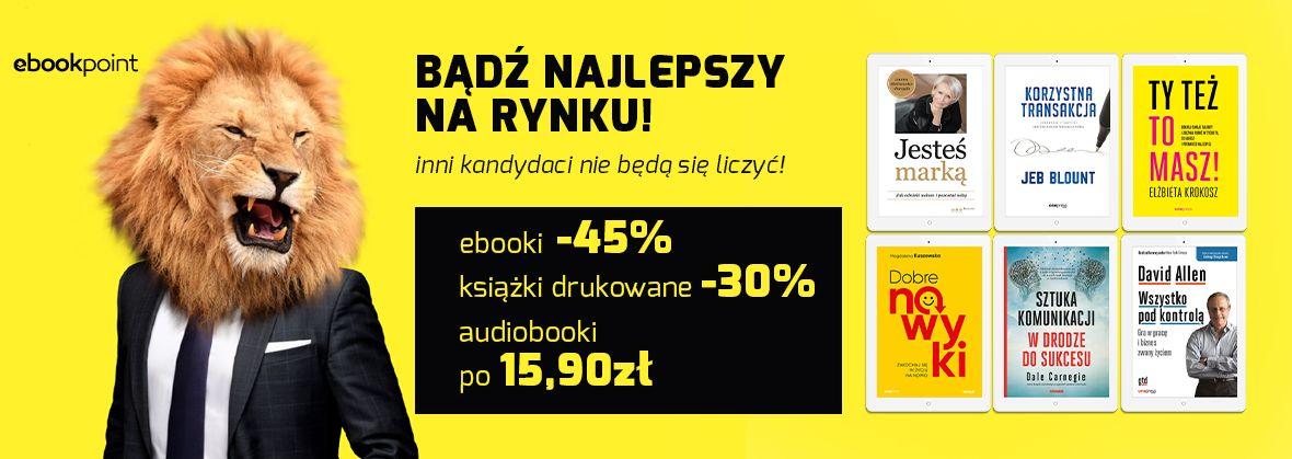 Promocja na ebooki Bądź najlepszy na rynku - inni nie będą się liczyć! / ebooki -45% / książki drukowane -30% / dymek audiobooki po 15,90zł