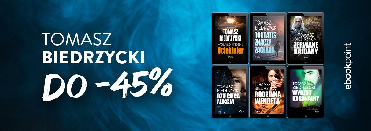 Promocja na ebooki TOMASZ BIEDRZYCKI / do -45%