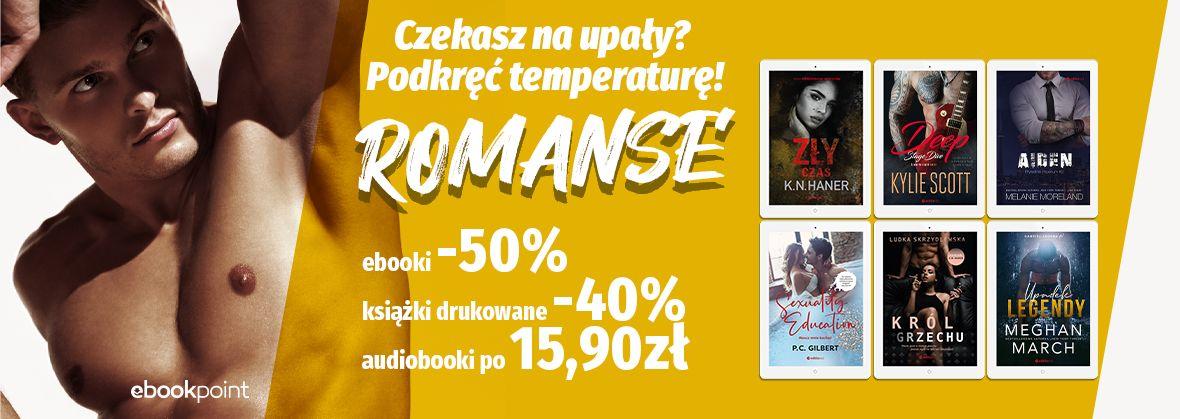 Promocja na ebooki Czekasz na upały? Podkręć temperaturę! / ROMANSE / ebooki -50% / książki -40% / audio po 15,90zł