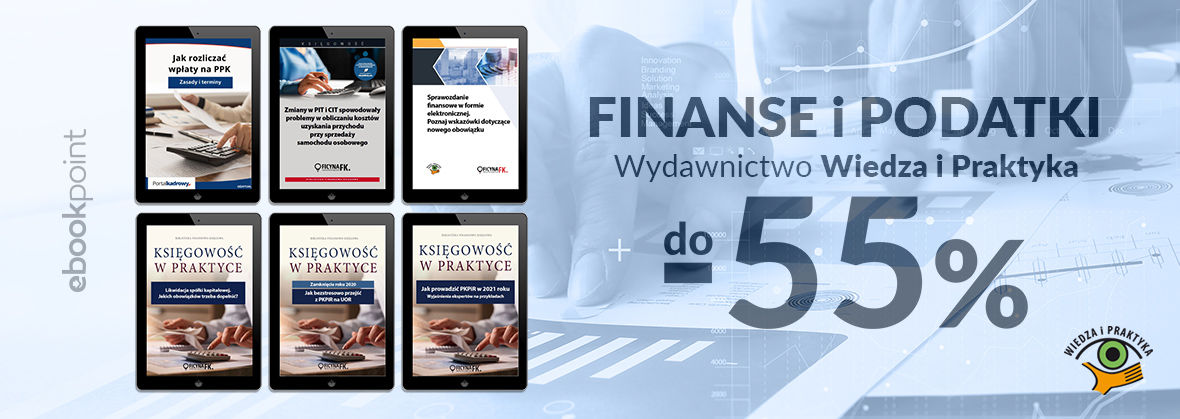 Promocja na ebooki Wiedza i praktyka / Finanse i podatki do -55%