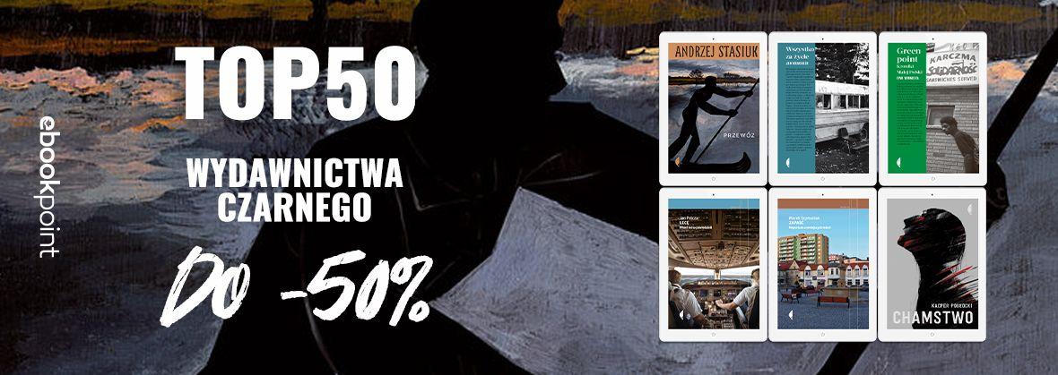 Promocja na ebooki TOP50 Wydawnictwa Czarnego / do -50%