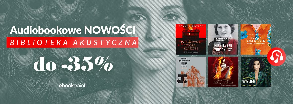 Promocja na ebooki Audiobookowe NOWOŚCI! / Biblioteka Akustyczna do -35%