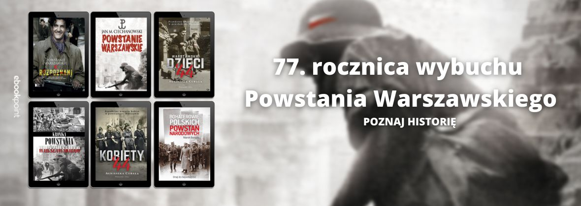 Promocja na ebooki 77. rocznica wybuchu Powstania Warszawskiego - POZNAJ HISTORIĘ!