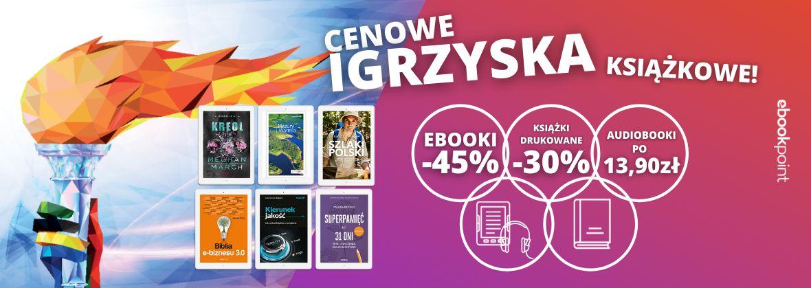 Promocja na ebooki Cenowe IGRZYSKA książkowe! / Ebooki -45% / Książki drukowane -30% / Audiobooki po 13,90zł