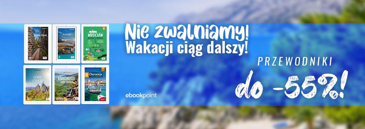 Promocja na ebooki Nie zwalniamy, wakacji ciąg dalszy! / PRZEWODNIKI do -55%