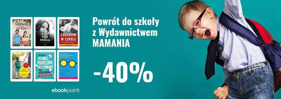 Promocja na ebooki Powrót do szkoły z Wydawnictwem MAMANIA / -40%