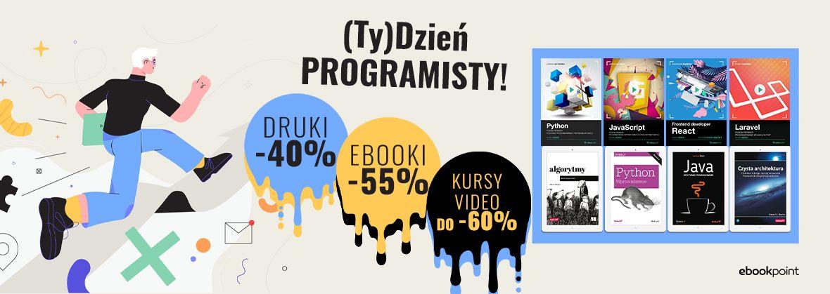Promocja na ebooki (Ty)Dzień PROGRAMISTY! / EBOOKI -55%, KSIĄŻKI DRUKOWANE -40%, KURSY VIDEO do -60%