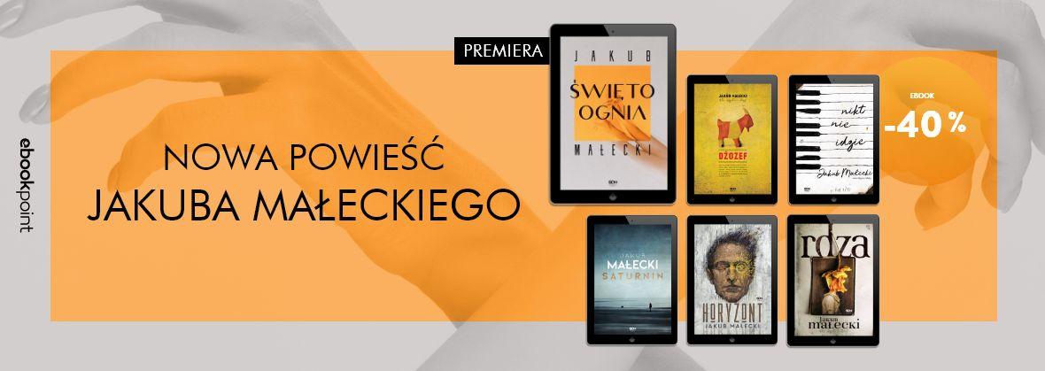Promocja na ebooki Nowa powieść JAKUBA MAŁECKIEGO! / Ebooki Autora -40%