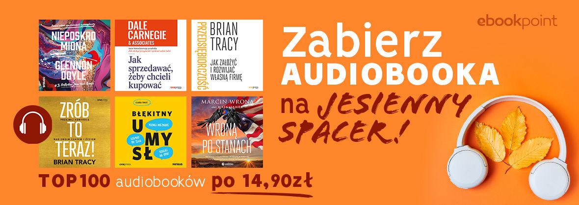 Promocja na ebooki Zabierz AUDIOBOOKA na jesienny spacer! / TOP100 po 14,90zł