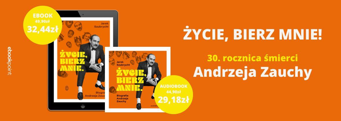 Promocja na ebooki Życie, bierz mnie! / 30. rocznica śmierci Andrzeja Zauchy